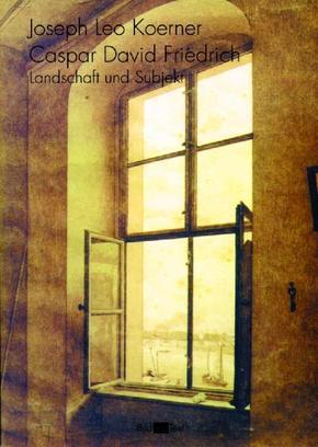 Caspar David Friedrich und das Subjekt der Landschaft