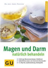 Magen und Darm natürlich behandeln. Ernährung, Wasseranwendungen, Heilpflanzen. Selbsthilfe bei akuten und chronischen Beschwerden. F.X.Mayr-Kur, Symbioselenkung, Homöopathie50 farb. Fotos