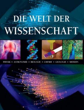 Die Welt der Wissenschaft - Physik, Astronomie, Biologie, Chemie, Geologie, Medizin