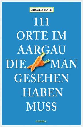 111 Orte im Aargau, die man gesehen haben muss (eBook, ePUB)