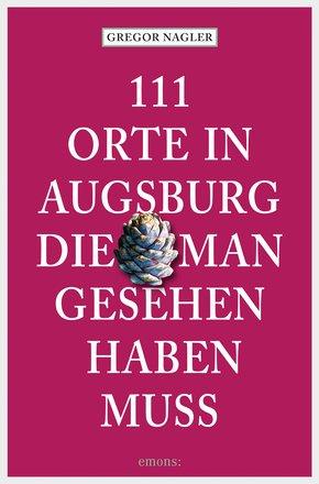 111 Orte in Augsburg, die man gesehen haben muss (eBook, ePUB)