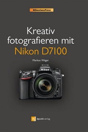 Kreativ fotografieren mit Nikon D7100