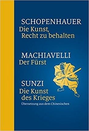 3 Bücher in einem: Die Kunst, Recht zu behalten / Der Fürst / Die Kunst des Krieges