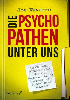 Die Psychopathen unter uns - Der FBI-Agent erklärt, wie Sie gefährliche Menschen im Alltag erkennen und sich vor Ihnen schützen
