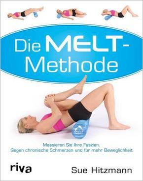 Die MELT-Methode - Massieren Sie Ihre Faszien. Gegen chronische Schmerzen und für mehr Beweglichkeit