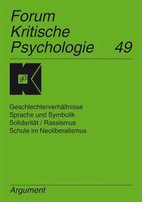 Forum Kritische Psychologie: Geschlechterverhältnisse, Sprache und Symbolik, Solidarität / Rassismus, Schule im Neoliberalismus; Bd.49