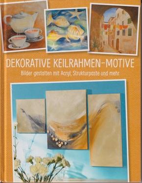 Dekorative Keilrahmen-Motive - Bilder gestalten mit Acryl, Strukturpaste und mehr