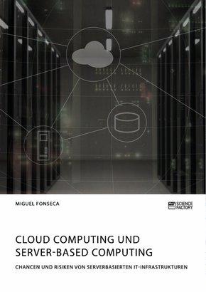 Cloud Computing und Server-based Computing. Chancen und Risiken von serverbasierten IT-Infrastrukturen (eBook, PDF)