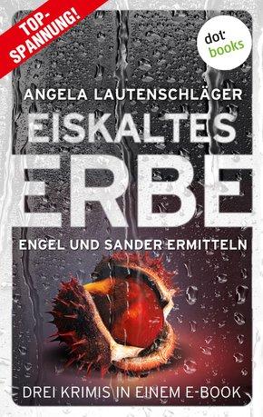 Eiskaltes Erbe: Engel und Sander ermitteln - Drei Krimis in einem eBook (eBook, ePUB)
