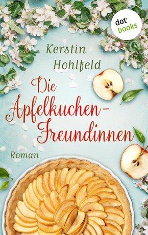 Die Apfelkuchen-Freundinnen - oder: Wenn das Glück anklopft (eBook, ePUB)