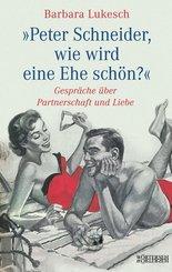 Peter Schneider, wie wird eine Ehe schön? (eBook, ePUB)