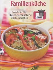 Familienküche - Rezepte für die Küchenmaschine mit Kochfunktion