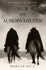 Nur den Auserwählten (Der Weg des Stahls-Buch Drei) (eBook, ePUB)