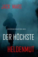 Der Höchste Heldenmut: Der Werdegang von Luke Stone - Buch 5 (ein Action Thriller) (eBook, ePUB)