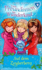 Drei Freundinnen im Wunderland: Auf dem Zauberberg (eBook, ePUB)