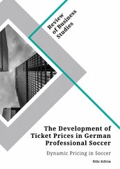 The Development of Ticket Prices in German Professional Soccer. Dynamic Pricing in Soccer (eBook, PDF)