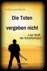 Die Toten vergeben nicht - Lars Wolff, der Scharfschütze (eBook, ePUB)