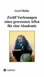 Zwölf Vorlesungen eines gewesenen Affen für eine Akademie (eBook, ePUB)