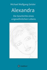 Alexandra - die Geschichte eines ungewöhnlichen Lebens (eBook, ePUB)