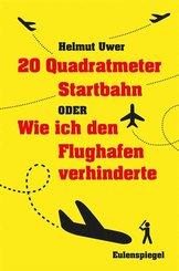 20 Quadratmeter Startbahn oder Wie ich den Flughafen verhinderte (eBook, ePUB)