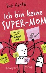 Ich bin keine Super-Mom und will auch keine werden (eBook, ePUB)