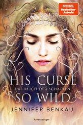Das Reich der Schatten, Band 2: His Curse So Wild (eBook, ePUB)