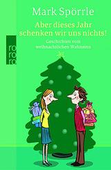 Aber dieses Jahr schenken wir uns nichts! Geschichten vom weihnachtlichen Wahnsinn