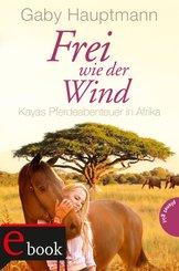 Frei wie der Wind 2: Kayas Pferdeabenteuer in Afrika (eBook, ePUB)