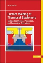 Custom Molding of Thermoset Elastomers: A Comprehensive Approach to Materials, Mold Design, and Processing