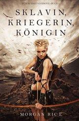 Sklavin, Kriegerin, Königin (Für Ruhm und Krone - Buch 1) (eBook, ePUB)