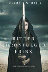 Ritter, Thronerbe, Prinz (Für Ruhm und Krone - Buch 3) (eBook, ePUB)