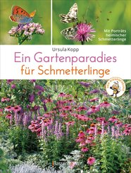 Ein Gartenparadies für Schmetterlinge. Die schönsten Blumen, Stauden, Kräuter und Sträucher für Falter und ihre Raupen. Artenschutz und Artenvielfalt im eigenen Garten. Natürlich bienenfreundlich. (eBook, ePUB)