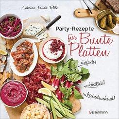 Partyrezepte für Bunte Platten - einfach, beeindruckend, köstlich! Die besten Rezepte für Snacks, Vorspeisen, Charcuterie-Boards, Cheese Boards, Fingerfood, Smörgas u.v.m. (eBook, ePUB)