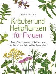 Kräuter und Heilpflanzen für Frauen: Tees, Tinkturen und Salben aus der Naturmedizin selbst herstellen (eBook, ePUB)
