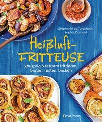 Heißluftfritteuse - knusprig & fettarm frittieren, braten, rösten, backen - neue Rezepte für den Airfryer für Fleisch, Fisch, Gemüse, Obst und Kuchen (eBook, ePUB)