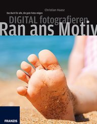 Digital fotografieren - Ran ans Motiv (eBook, PDF)