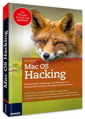 Mac OS Hacking - Professionelle Werkzeuge und Methoden zur forensischen Analyse des Apple-Betriebssystems