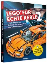 LEGO® für echte Kerle - LEGO®-Modelle mit Arduino und Raspberry Pi zum Leben erwecken