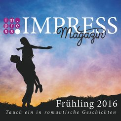 Impress Magazin Frühling 2016 (April-Juni): Tauch ein in romantische Geschichten (eBook, ePUB)