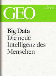 Big Data: Die neue Intelligenz des Menschen (GEO eBook) (eBook, ePUB)