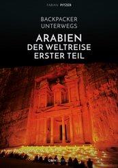 Backpacker unterwegs: Arabien - Der Weltreise erster Teil: Ägypten, Jordanien und Syrien (eBook, ePUB/PDF)