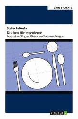 Kochen für Ingenieure. Der perfekte Weg, um Männer zum Kochen zu bringen (eBook, PDF/ePUB)