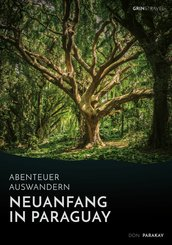 Abenteuer Auswandern: Neuanfang in Paraguay (eBook, ePUB/PDF)