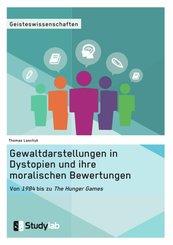 Gewaltdarstellungen in Dystopien und ihre moralischen Bewertungen. Von '1984' bis zu 'The Hunger Games' (eBook, PDF/ePUB)
