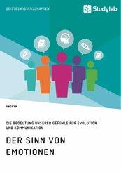 Der Sinn von Emotionen. Die Bedeutung unserer Gefühle für Evolution und Kommunikation (eBook, PDF/ePUB)
