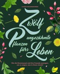 12 ungezähmte Pflanzen fürs Leben (eBook, ePUB)