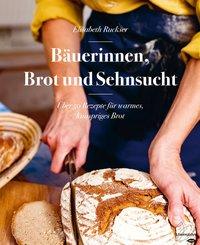 Von Getreidefeldern, Brot und Sehnsucht: Wie Bäuerinnen backen (eBook, ePUB)