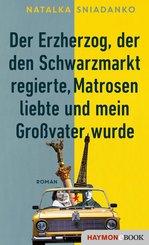 Der Erzherzog, der den Schwarzmarkt regierte, Matrosen liebte und mein Großvater wurde (eBook, ePUB)