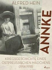 Annke - Kriegsgeschichte eines ostpreussischen Mädchens (1914-1918) (eBook, ePUB)