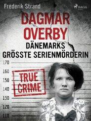 Dagmar Overby: Dänemarks größte Serienmörderin (eBook, ePUB)